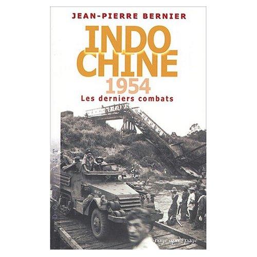 Indochine 1954 Les derniers combats Jean-Pierre Bernier