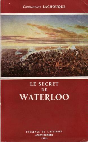 Le secret de Waterloo Cdt Lachouque