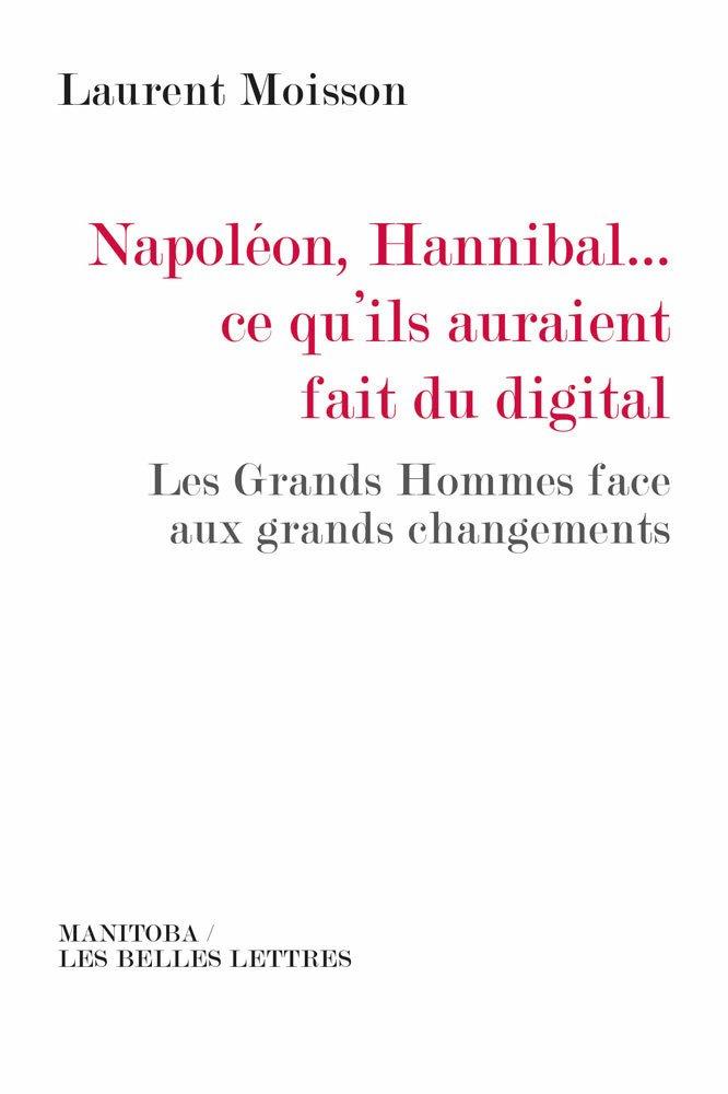 napoleon-hannibal-ce-quils-auraient-fait-du-digital-laurent-moisson