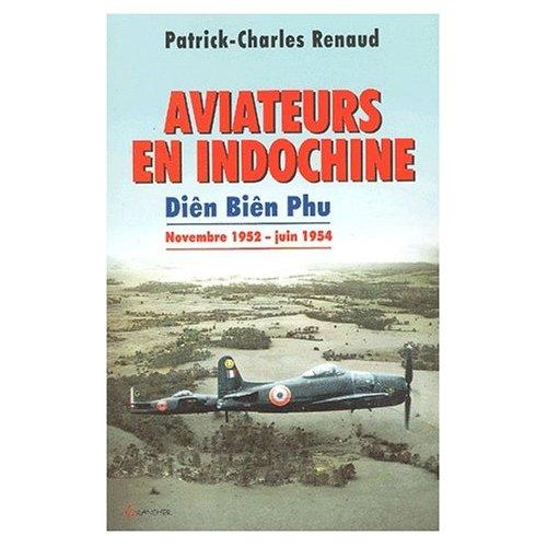 Aviateurs en Indochine Dien Bien Phu Patrick Charles Renaud