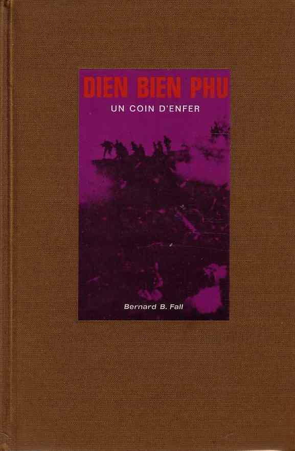Dien Bien Phu, un coin d'enfer par Bernard Fall