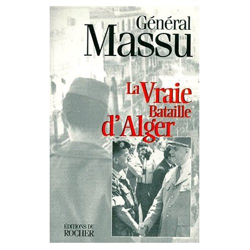 La vraie bataille d'Alger Jacques Massu