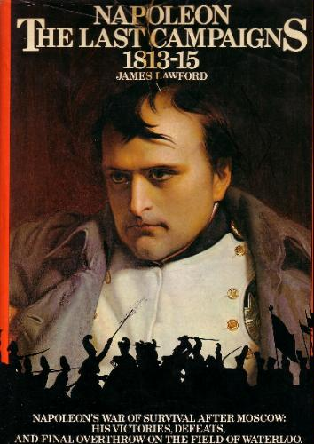Napoleon's last campaigns James Lawford
