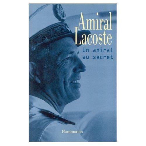 Un amiral au secret Pierre Lacoste