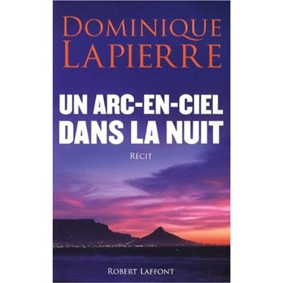 Un arc en ciel dans la nuit Dominique Lapierre