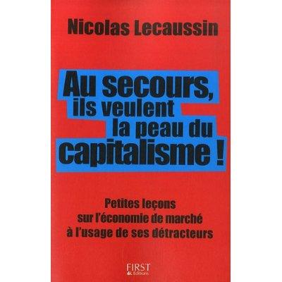 Au secours ils veulent la peau du capitalisme Lecaussin
