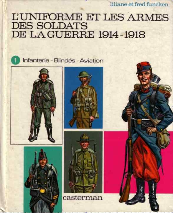 L'uniforme et les armes des soldats de la guerre 1914-1918 Funcken Tome 1