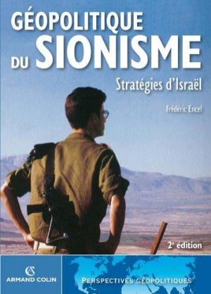 Géopolitique du sionisme STratégies d'Israël Frédéric Encel