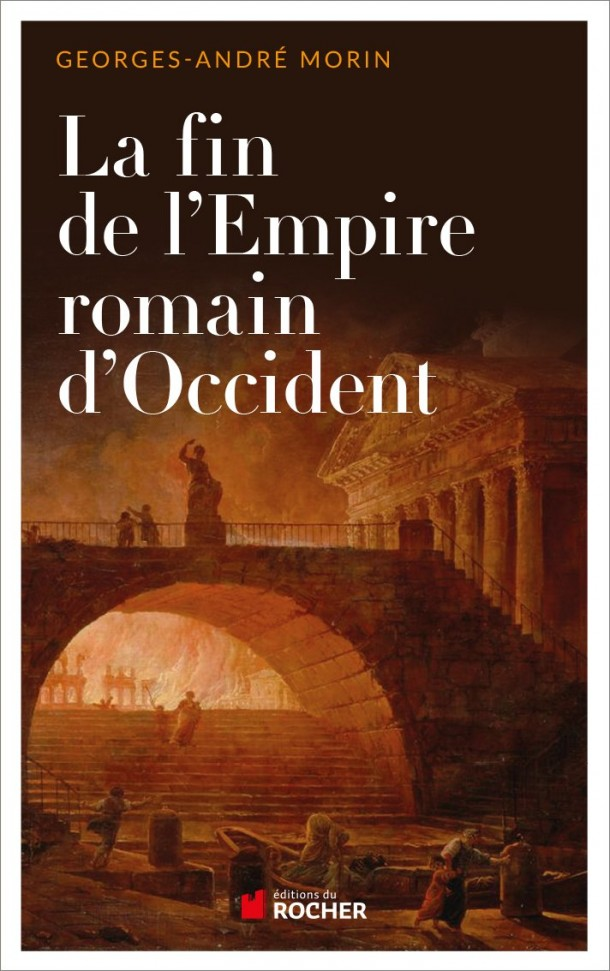 La fin de l'empire romain d'occident Georges André Morin