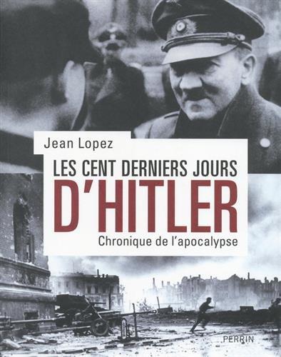 Les cent derniers jours d'Hitler Jean Lopez