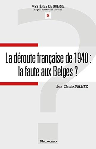 La déroute française de 1940- la faute aux Belges ? Jean-Claude Delhez