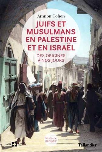 Juifs et musulmans en Palestine et en Israël Amnon Cohen
